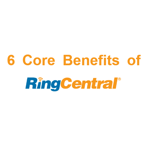 The 6 Core Benefits of RingCentral Cloud Communications for Users and IT