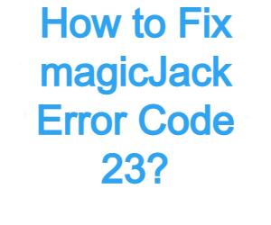 How to Fix magicjack Error Code 23: magicJack Troubleshooting