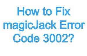 How to Fix magicjack Error Code 3002